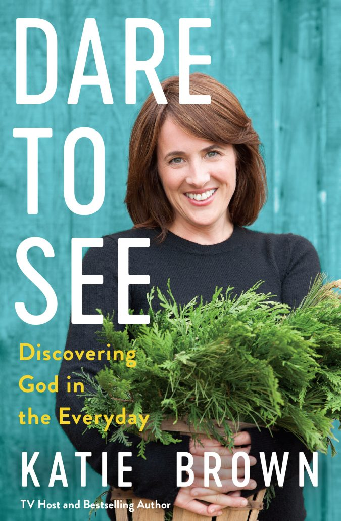 Dare to See: Discovering God in the Everyday Katie Brown